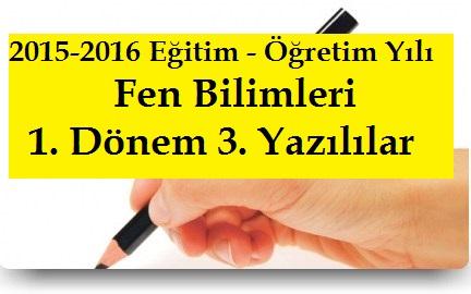 2015-2016 Fen Bilimleri 1. Dönem 3. Yazılı Sınavlar