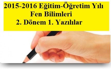 2015-2016 Fen Bilimleri 2. Dönem 1. Yazılı Sınavlar