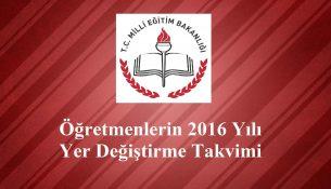 Öğretmenlerin 2016 Yılı Yer Değiştirme Takvimi