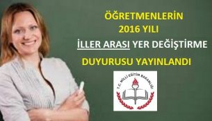 Öğretmenlerin 2016 Yılı İller Arası Yer Değiştirme Duyurusu
