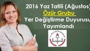 Öğretmenlerin 2016 Yaz Tatili (Ağustos) Özür Grubu Yer Değiştirme Duyurusu